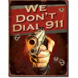 """Знак декоративный металлический """"Мы не звоним 911..."""""""